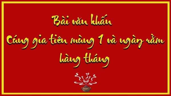Văn khấn ngày mồng một và ngày rằm hàng tháng - Văn khấn cổ truyền Việt Nam chuẩn nhất